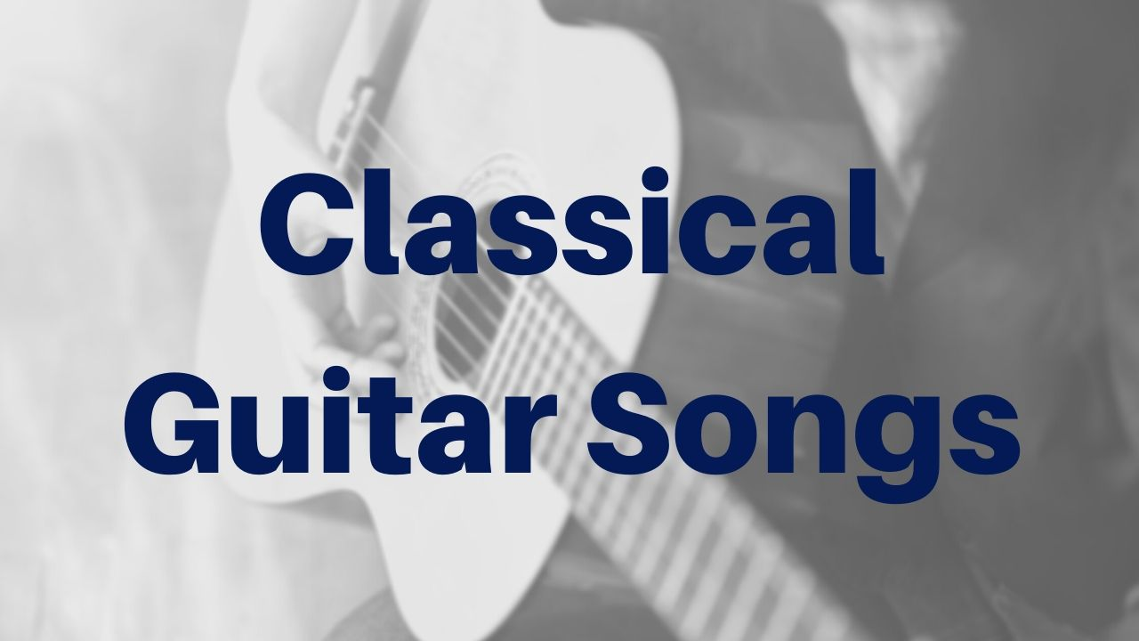 Classical Guitar Songs - Beginner to Intermediate Guitar Lessons